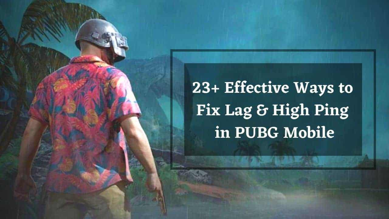23+ Ways to Fix Lag in PUBG mobile