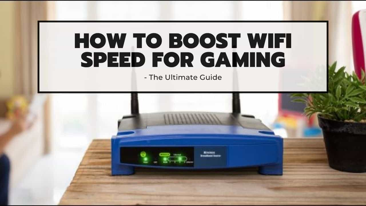 How to Boost WiFi Speed for Gaming - 23 Best Methods